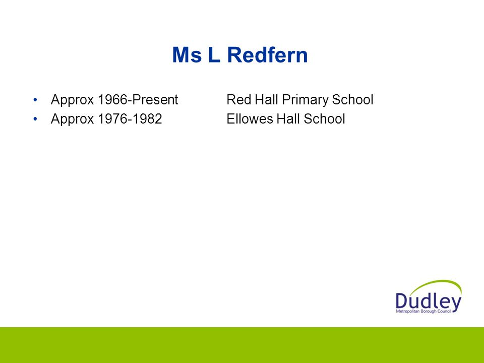 Ms L Redfern Approx 1966-PresentRed Hall Primary School Approx 1976-1982Ellowes Hall School