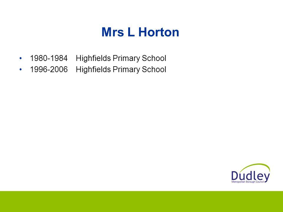 Mrs L Horton 1980-1984Highfields Primary School 1996-2006Highfields Primary School