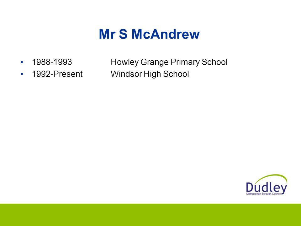 Mr S McAndrew 1988-1993Howley Grange Primary School 1992-PresentWindsor High School