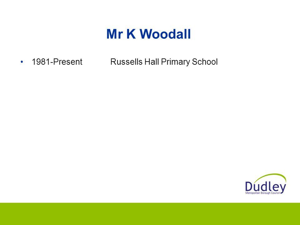 Mr K Woodall 1981-PresentRussells Hall Primary School