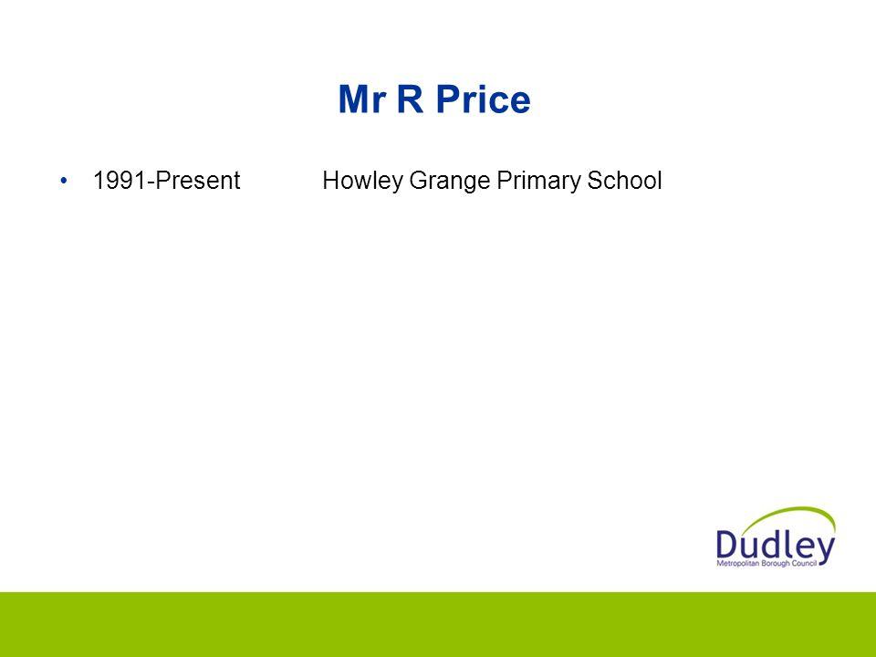 Mr R Price 1991-PresentHowley Grange Primary School