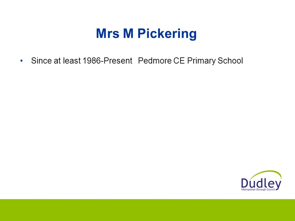 Mrs M Pickering Since at least 1986-PresentPedmore CE Primary School