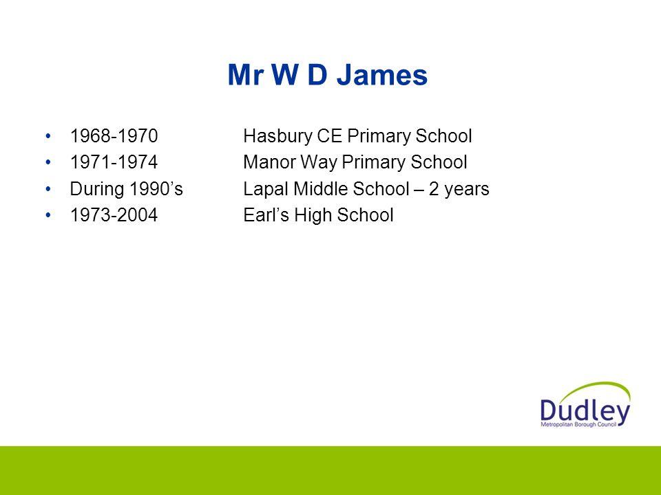 Mr W D James 1968-1970Hasbury CE Primary School 1971-1974Manor Way Primary School During 1990'sLapal Middle School – 2 years 1973-2004Earl's High School