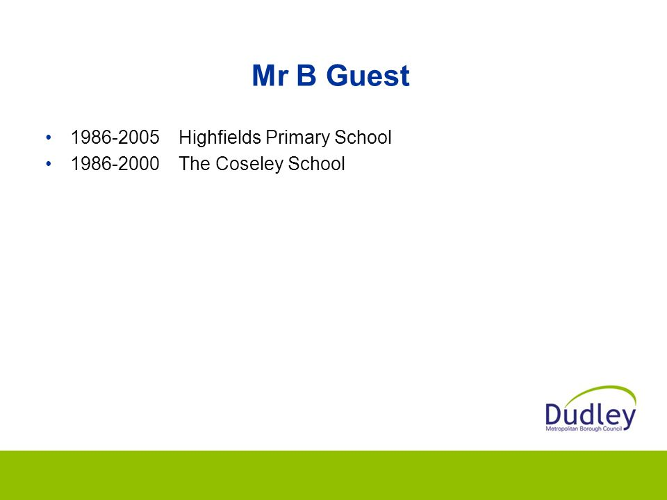 Mr B Guest 1986-2005Highfields Primary School 1986-2000The Coseley School