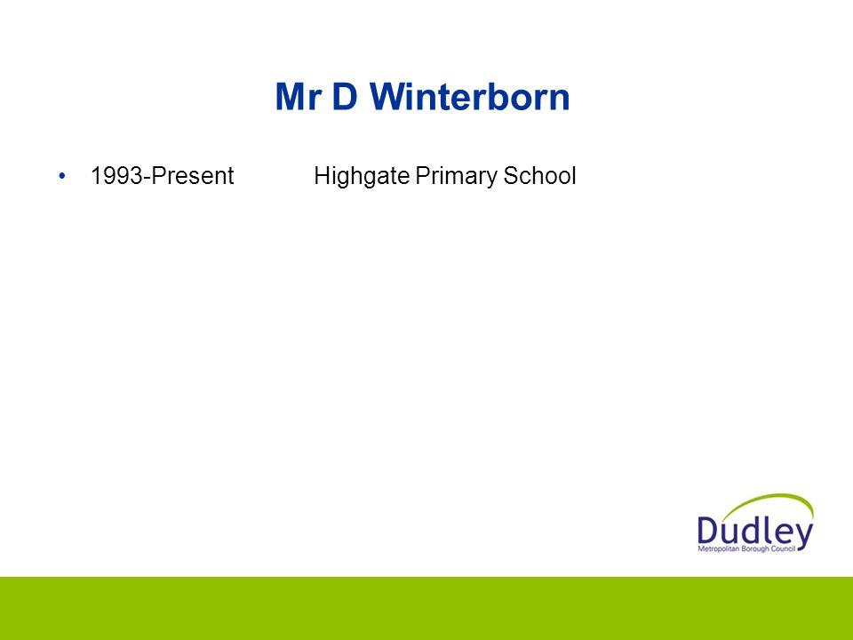 Mr D Winterborn 1993-PresentHighgate Primary School