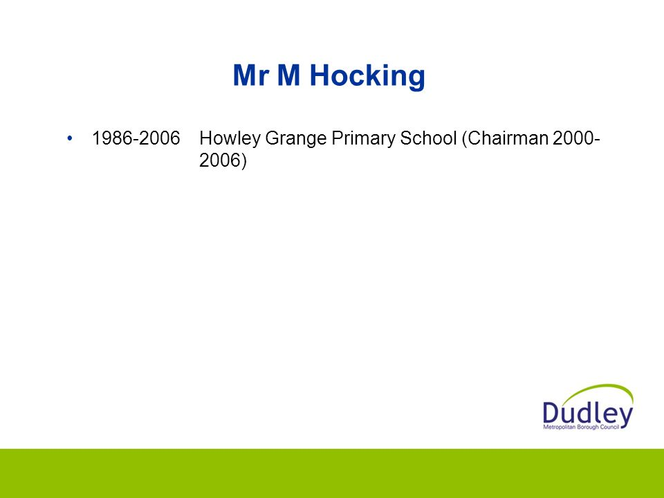 Mr M Hocking 1986-2006Howley Grange Primary School (Chairman 2000- 2006)