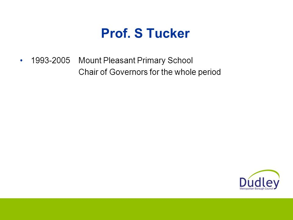 Prof. S Tucker 1993-2005Mount Pleasant Primary School Chair of Governors for the whole period