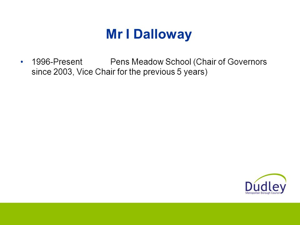 Mr I Dalloway 1996-PresentPens Meadow School (Chair of Governors since 2003, Vice Chair for the previous 5 years)