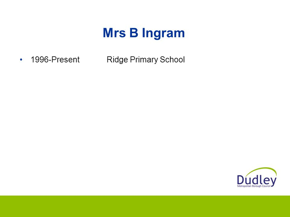 Mrs B Ingram 1996-PresentRidge Primary School