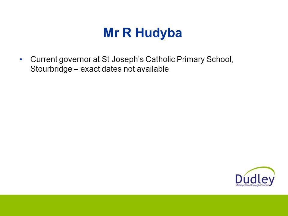 Mr R Hudyba Current governor at St Joseph's Catholic Primary School, Stourbridge – exact dates not available
