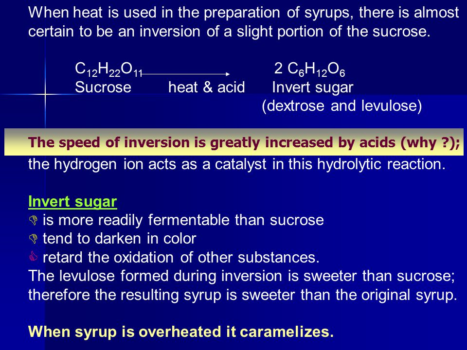 Invert Syrup:  It is prepared by hydrolyzing sucrose with hydrochloric acid and neutralizing the solution with Ca or Na carbonate.