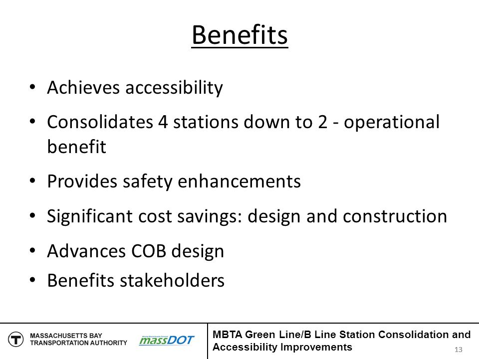 Benefits Achieves accessibility Consolidates 4 stations down to 2 - operational benefit Provides safety enhancements Significant cost savings: design