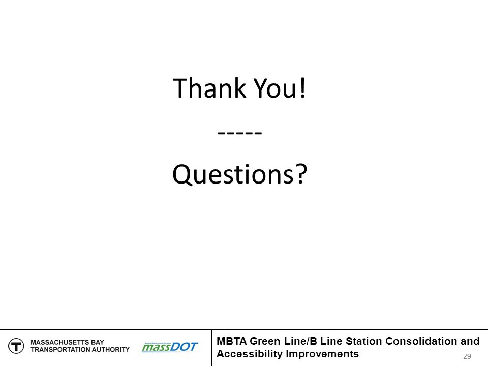 Thank You! ----- Questions? 29 MBTA Green Line/B Line Station Consolidation and Accessibility Improvements