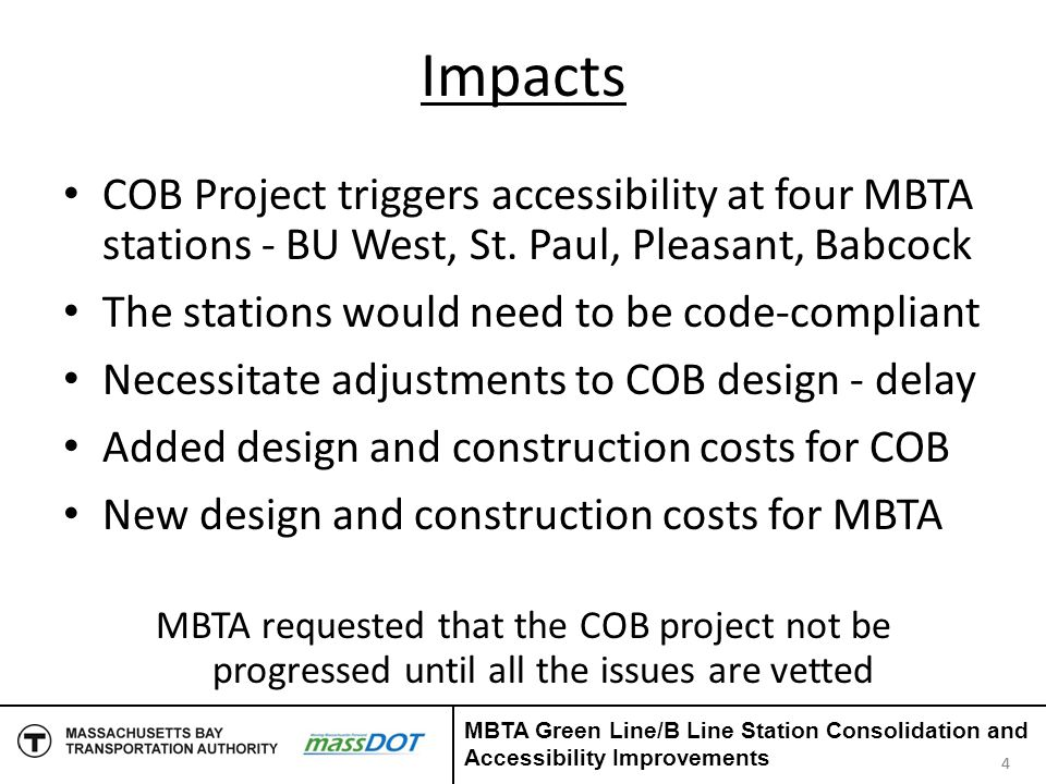 Impacts COB Project triggers accessibility at four MBTA stations - BU West, St. Paul, Pleasant, Babcock The stations would need to be code-compliant N