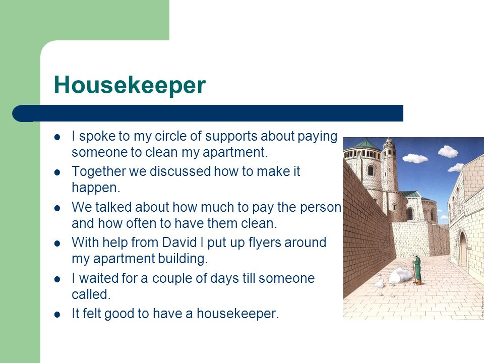 Housekeeper I spoke to my circle of supports about paying someone to clean my apartment.