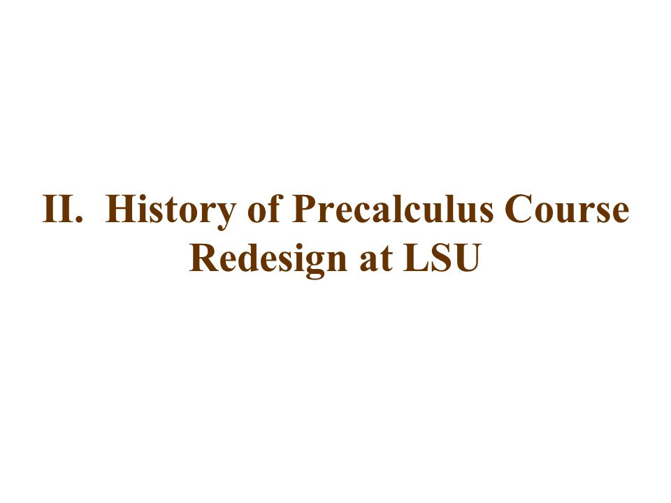 II. History of Precalculus Course Redesign at LSU
