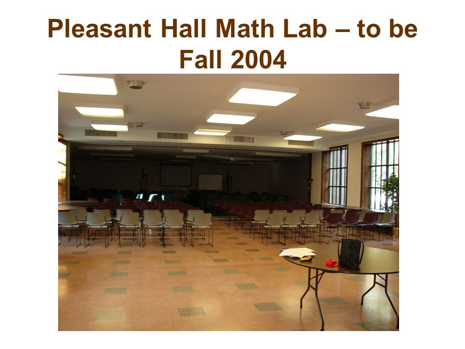 Pleasant Hall Math Lab – to be Fall 2004