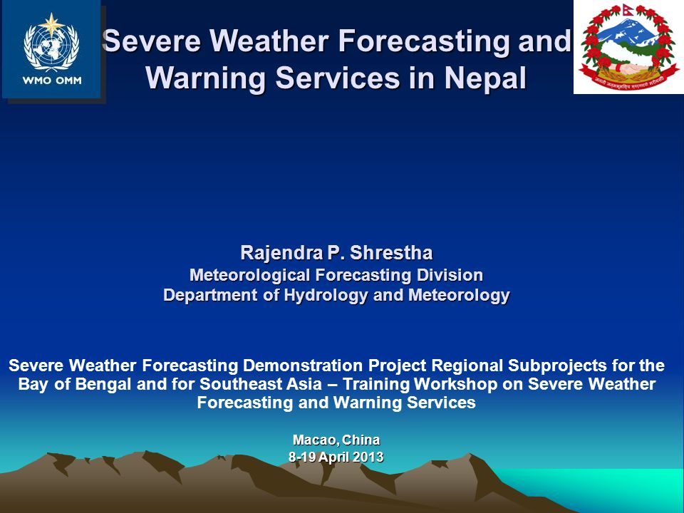Severe Weather Forecasting and Warning Services in Nepal Rajendra P. Shrestha Meteorological Forecasting Division Department of Hydrology and Meteorol