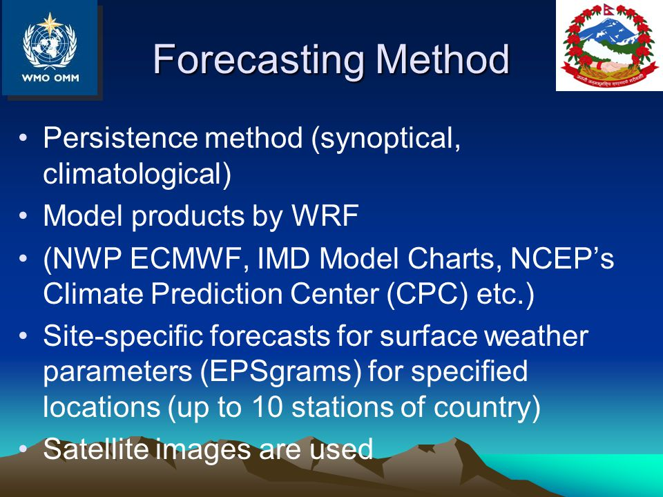 Forecasting Method Persistence method (synoptical, climatological) Model products by WRF (NWP ECMWF, IMD Model Charts, NCEP's Climate Prediction Cente