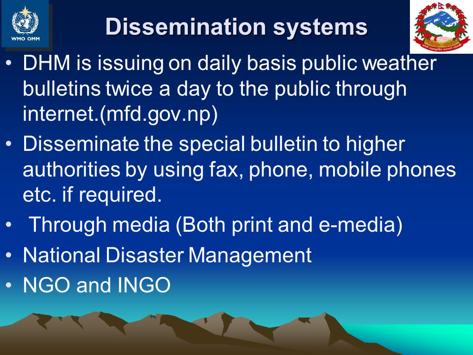Dissemination systems DHM is issuing on daily basis public weather bulletins twice a day to the public through internet.(mfd.gov.np) Disseminate the s
