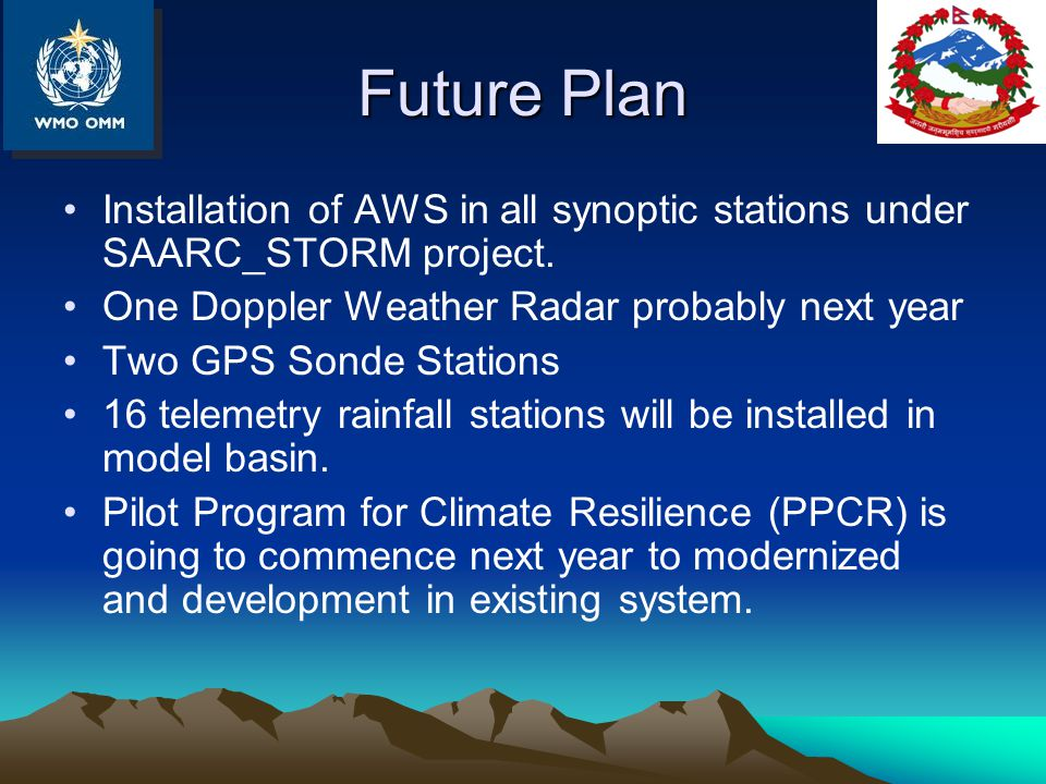 Future Plan Installation of AWS in all synoptic stations under SAARC_STORM project. One Doppler Weather Radar probably next year Two GPS Sonde Station