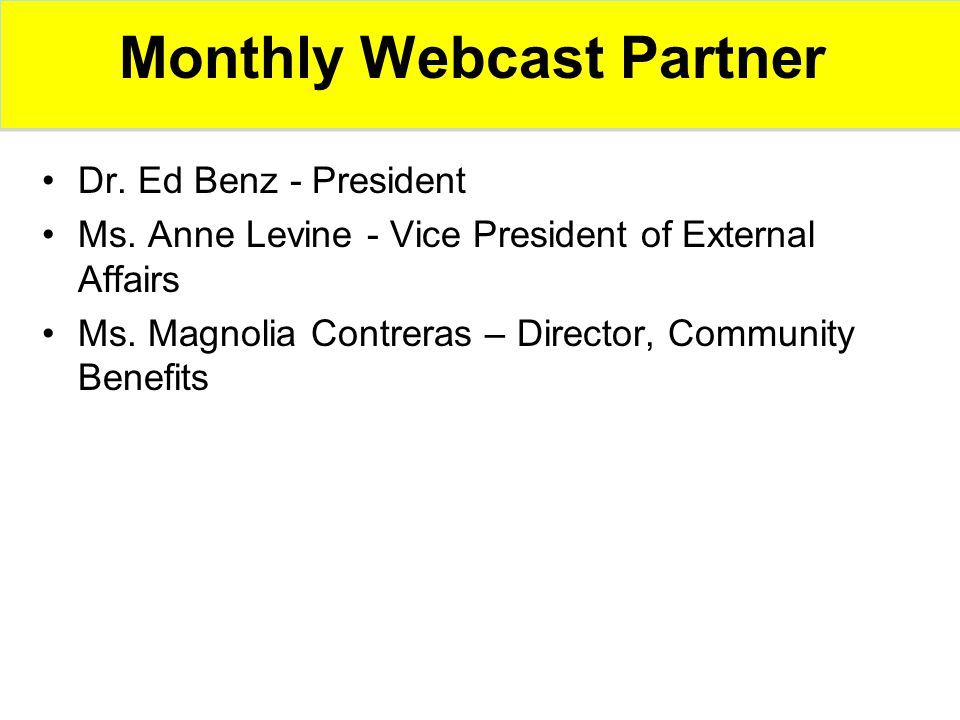 Monthly Webcast Partner Dr. Ed Benz - President Ms.