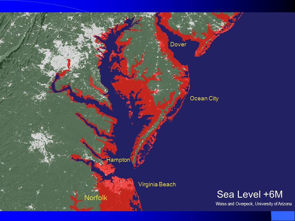 Virginia Beach Norfolk Ocean City Hampton Dover Sea Level +6M Weiss and Overpeck, University of Arizona