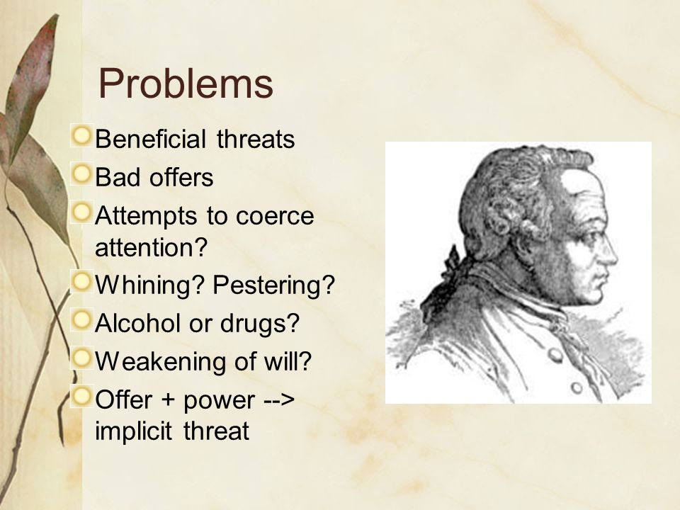 Problems Beneficial threats Bad offers Attempts to coerce attention? Whining? Pestering? Alcohol or drugs? Weakening of will? Offer + power --> implic