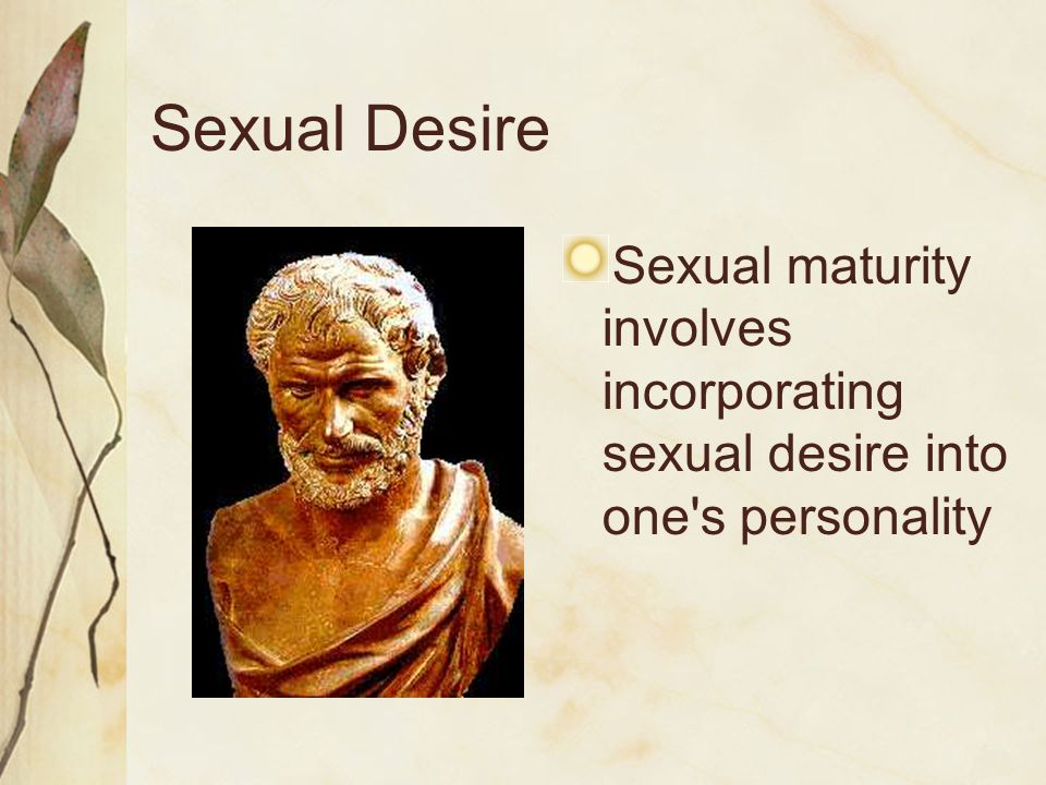 Sexual Desire Sexual maturity involves incorporating sexual desire into one s personality