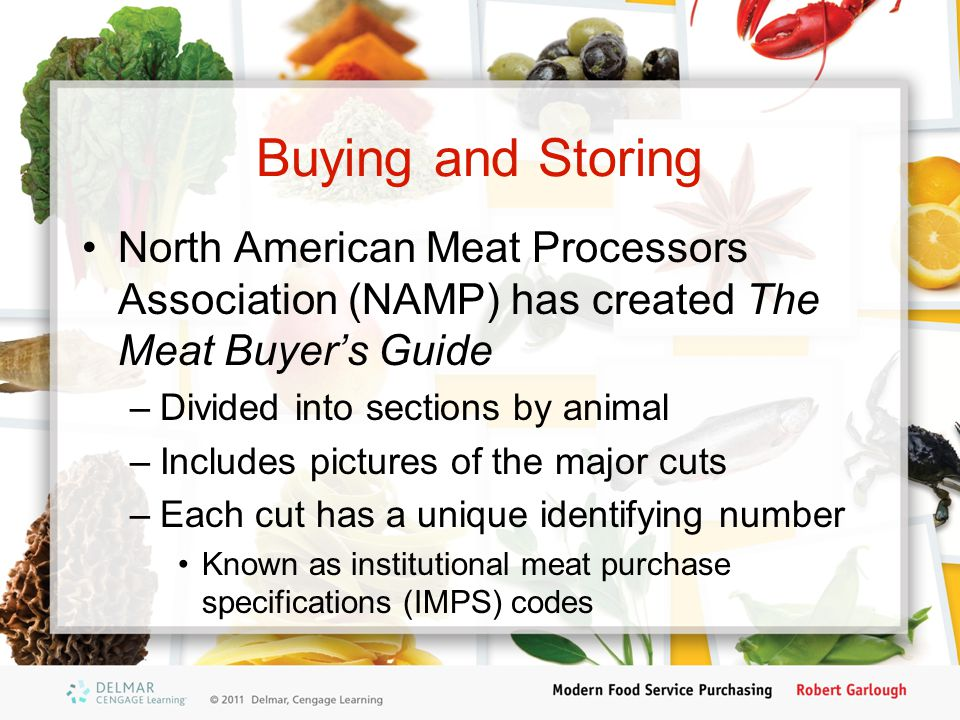 Buying and Storing (cont'd.) Considerations when buying meat –Available cuts and grades –Menu needs –Available storage Meat shipped across state lines must be inspected by the USDA