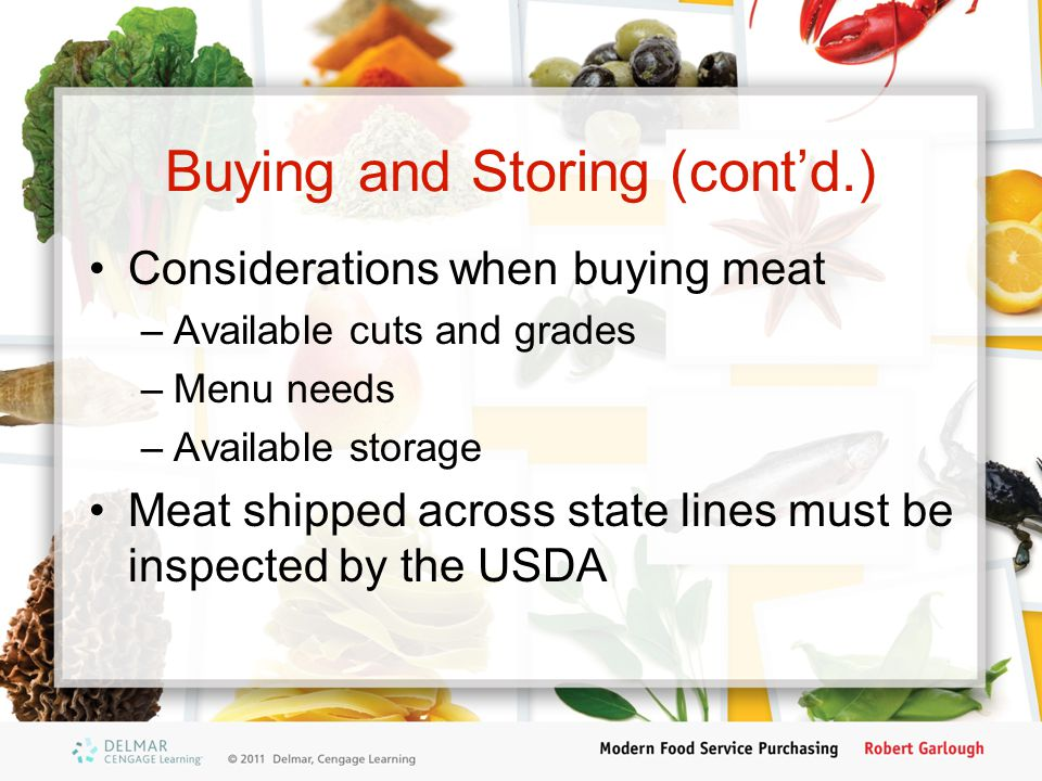 Buying and Storing (cont'd.) Considerations when buying meat –Available cuts and grades –Menu needs –Available storage Meat shipped across state lines