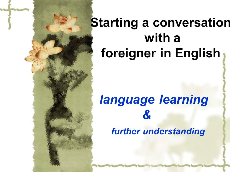 Starting a conversation with a foreigner in English language learning & further understanding