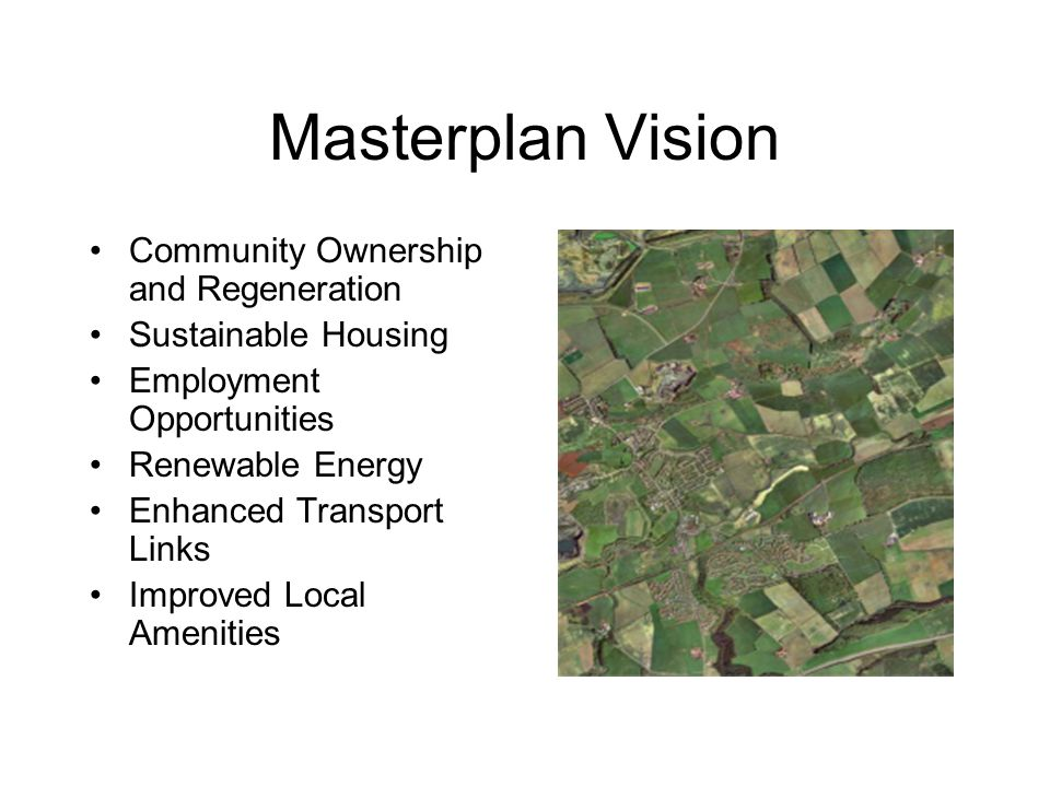 Masterplan Vision Community Ownership and Regeneration Sustainable Housing Employment Opportunities Renewable Energy Enhanced Transport Links Improved