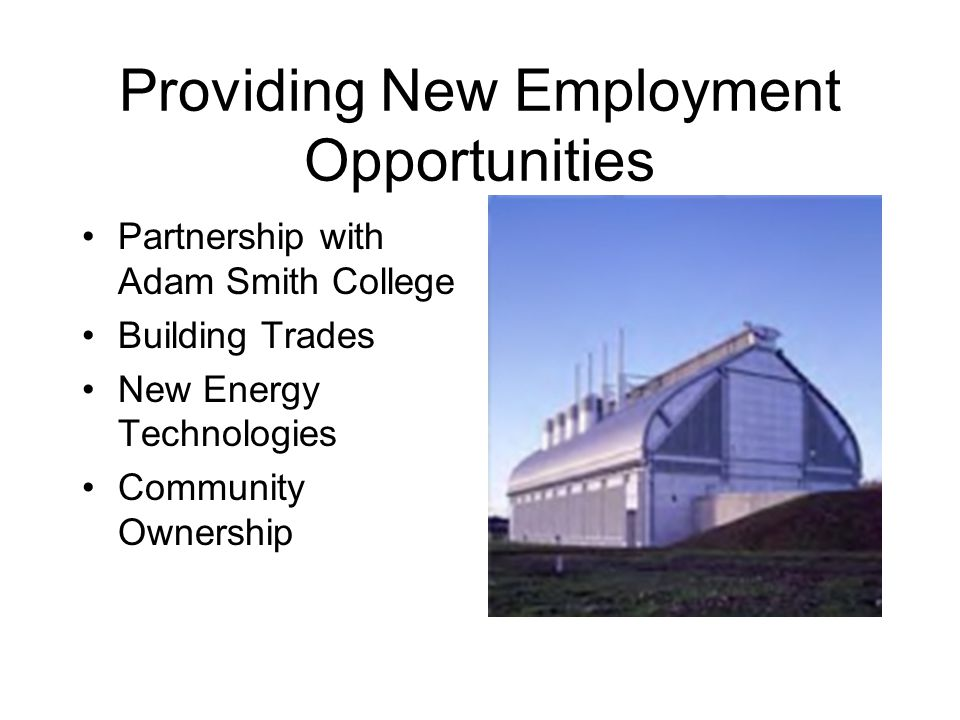Providing New Employment Opportunities Partnership with Adam Smith College Building Trades New Energy Technologies Community Ownership