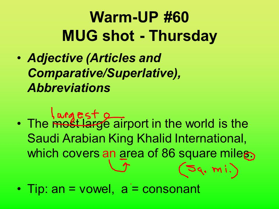 Warm-UP #60 MUG shot - Friday Adjective (Articles and Comparative/Superlative), Abbreviations The most large airport in the world is the Saudi Arabian King Khalid International, which covers a area of 86 sq.