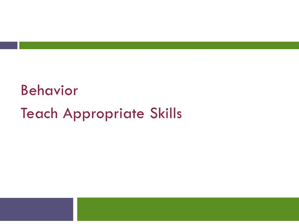 Behavior Teach Appropriate Skills