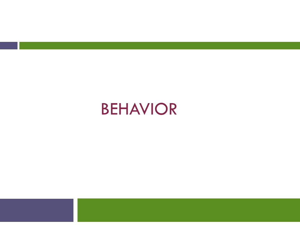 Behavior Behavior is predictable; it does not occur in a vacuum.