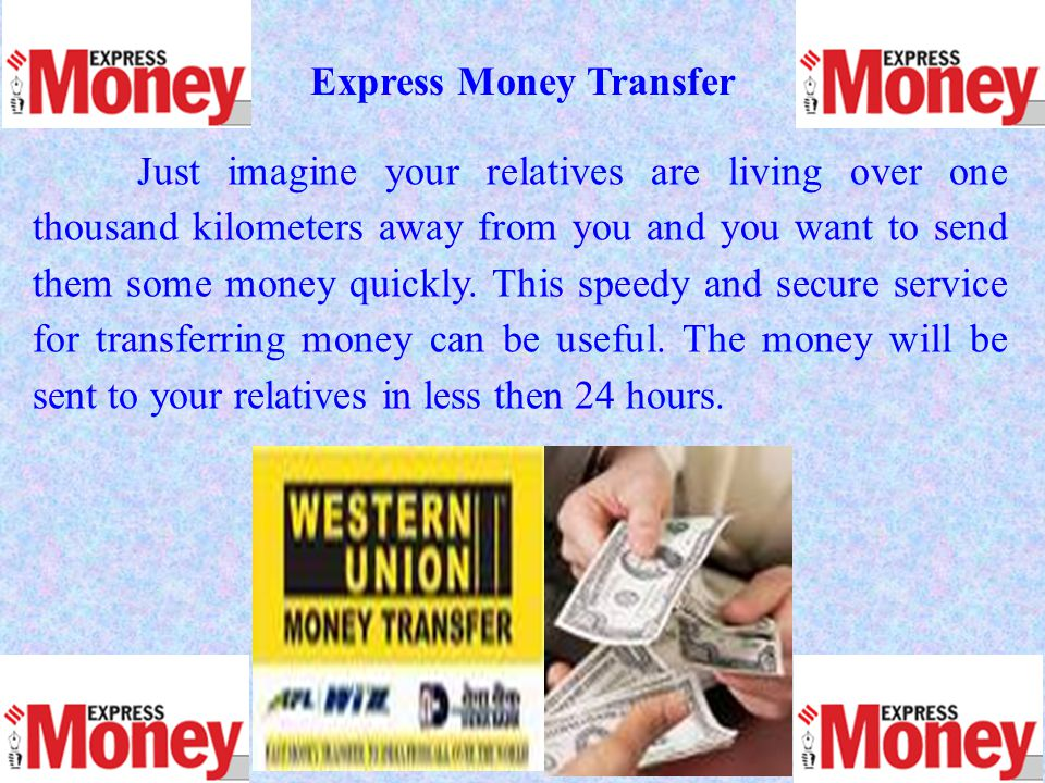 Just imagine your relatives are living over one thousand kilometers away from you and you want to send them some money quickly. This speedy and secure