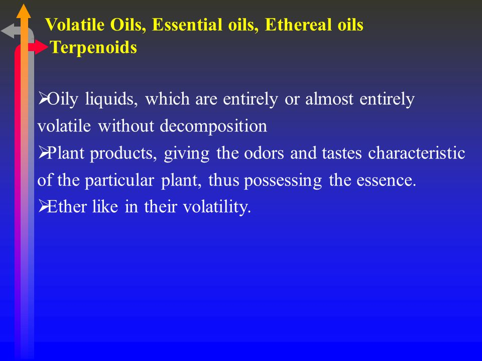  Oily liquids, which are entirely or almost entirely volatile without decomposition  Plant products, giving the odors and tastes characteristic of the particular plant, thus possessing the essence.