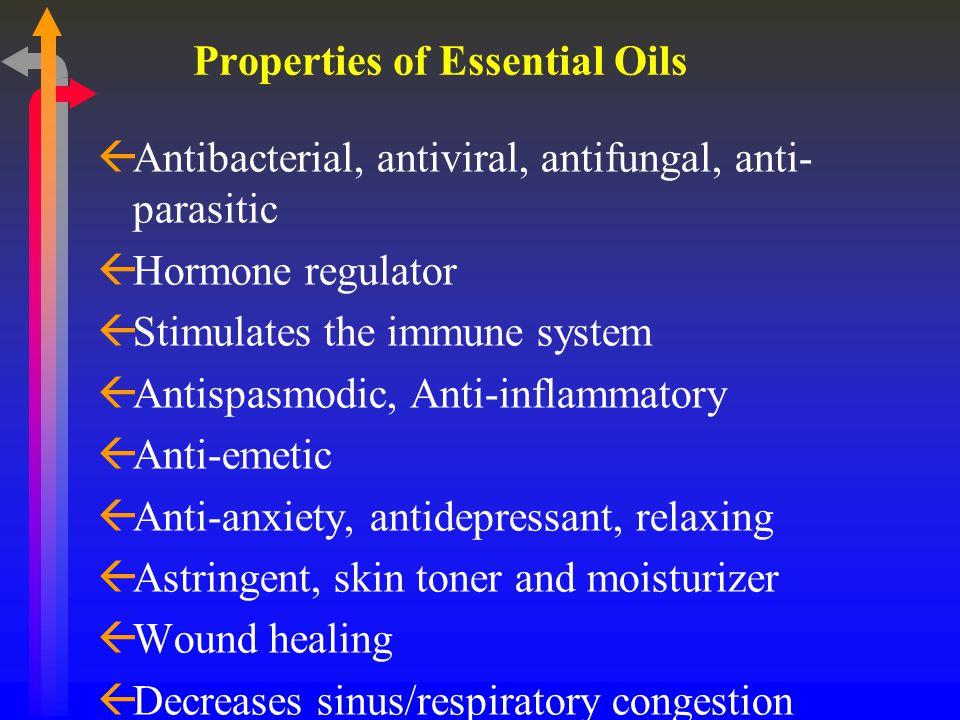 Properties of Essential Oils ßAntibacterial, antiviral, antifungal, anti- parasitic ßHormone regulator ßStimulates the immune system ßAntispasmodic, Anti-inflammatory ßAnti-emetic ßAnti-anxiety, antidepressant, relaxing ßAstringent, skin toner and moisturizer ßWound healing ßDecreases sinus/respiratory congestion