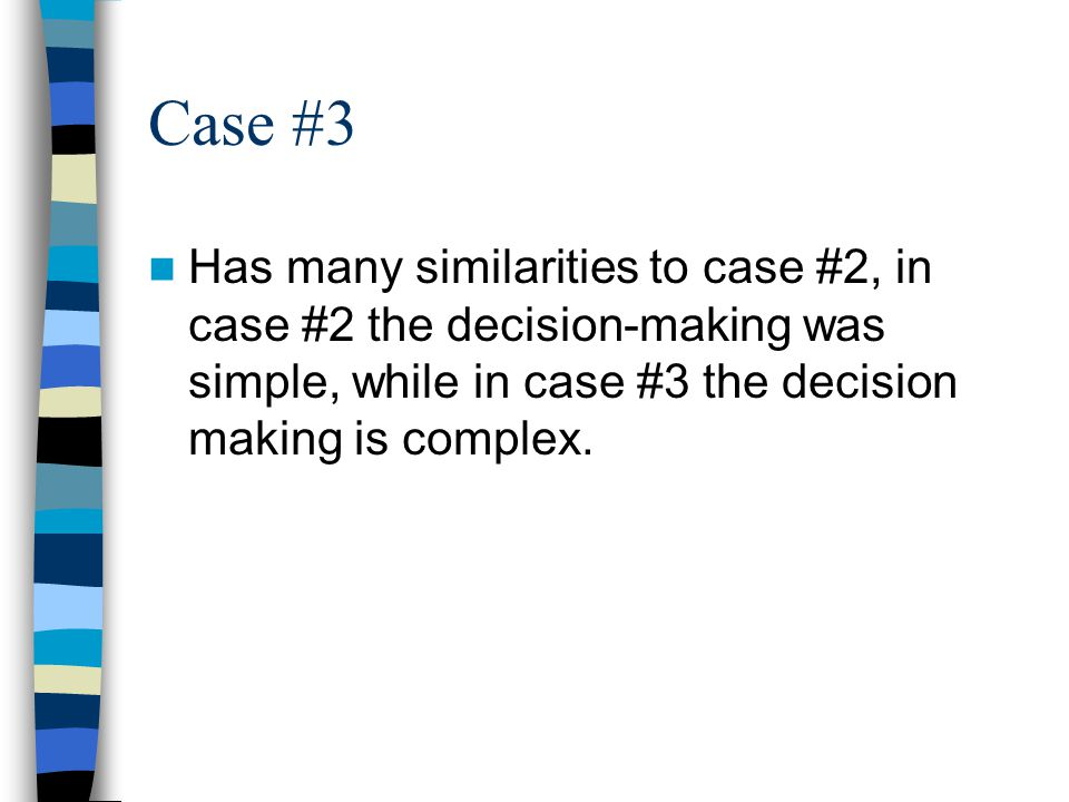 Case #3 Has many similarities to case #2, in case #2 the decision-making was simple, while in case #3 the decision making is complex.