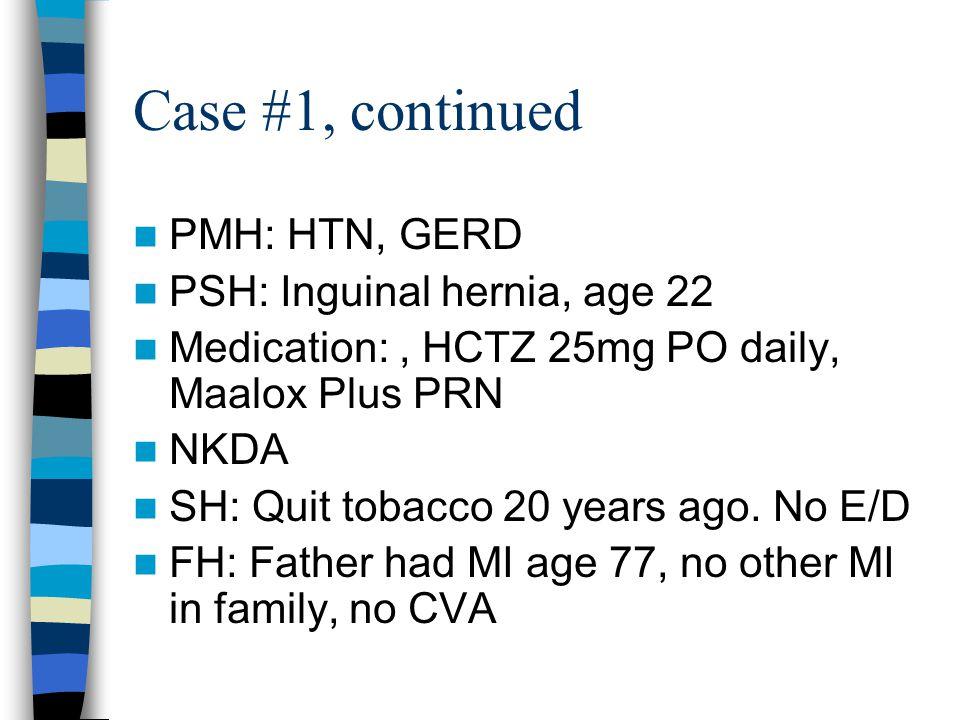 Case #1, continued 136/72 P84 R24 SpO2=99%RA Pleasant, conversant, NAD JVP<8cm H2O, no bruits CTA, no crackles RRR, II/VI midsystolic murmur at LSB Warm extremities without edema