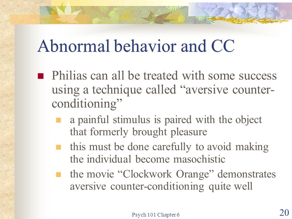 "Psych 101 Chapter 6 20 Abnormal behavior and CC Philias can all be treated with some success using a technique called ""aversive counter- conditioning"""