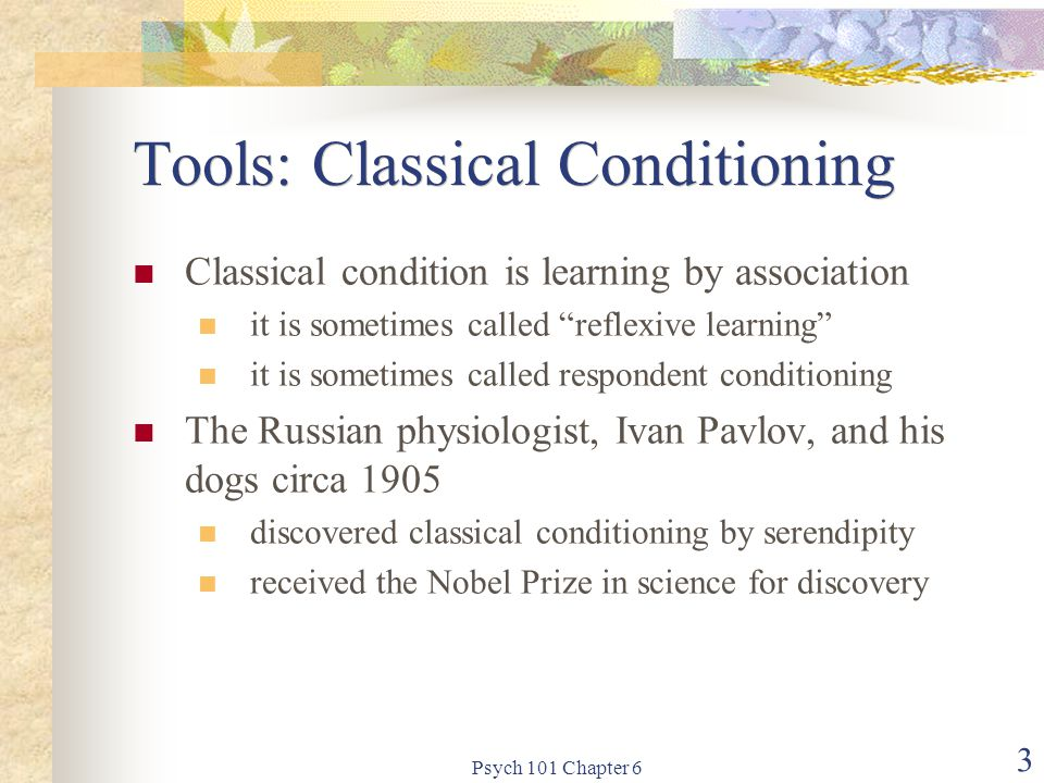 "Psych 101 Chapter 6 3 Tools: Classical Conditioning Classical condition is learning by association it is sometimes called ""reflexive learning"" it is s"