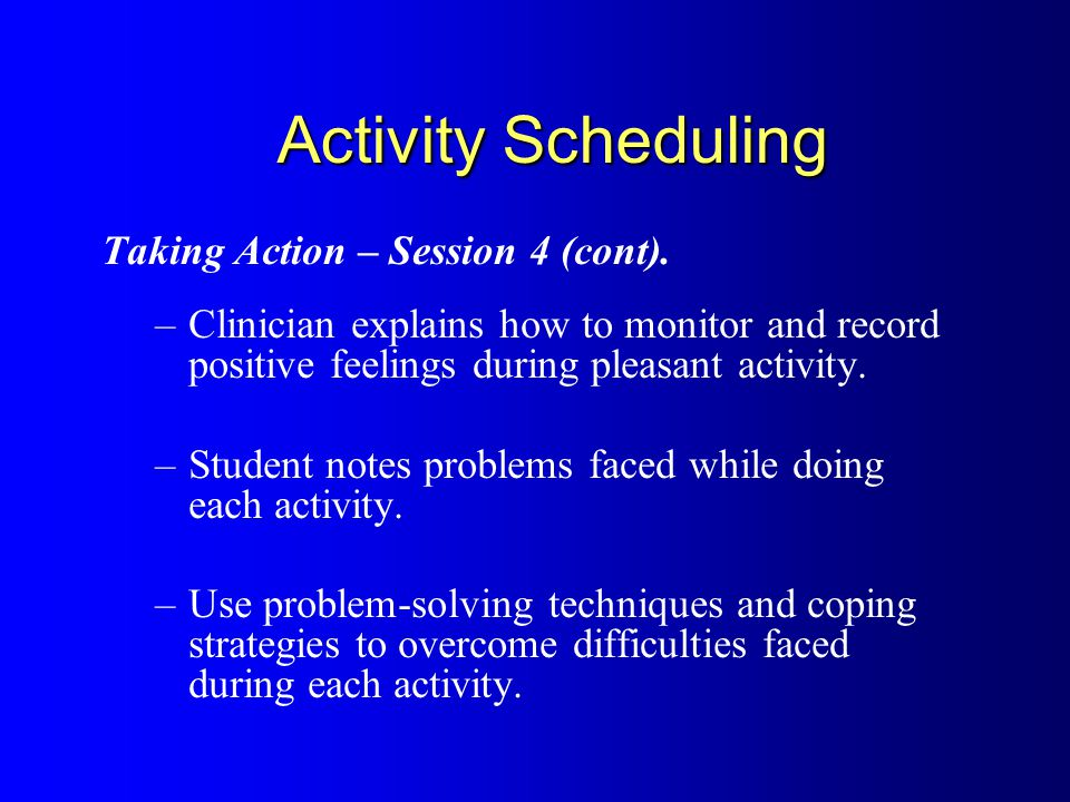 Activity Scheduling Taking Action – Session 4 (cont).