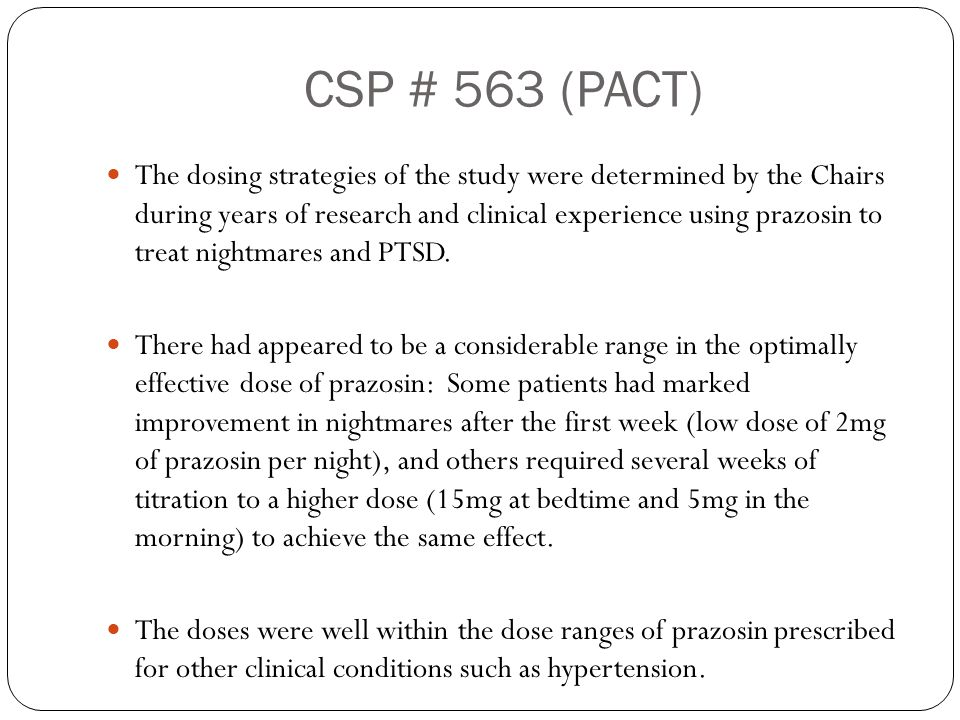 CSP # 563 (PACT) The dosing strategies of the study were determined by the Chairs during years of research and clinical experience using prazosin to t