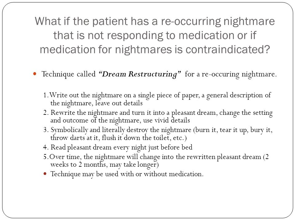 What if the patient has a re-occurring nightmare that is not responding to medication or if medication for nightmares is contraindicated? Technique ca
