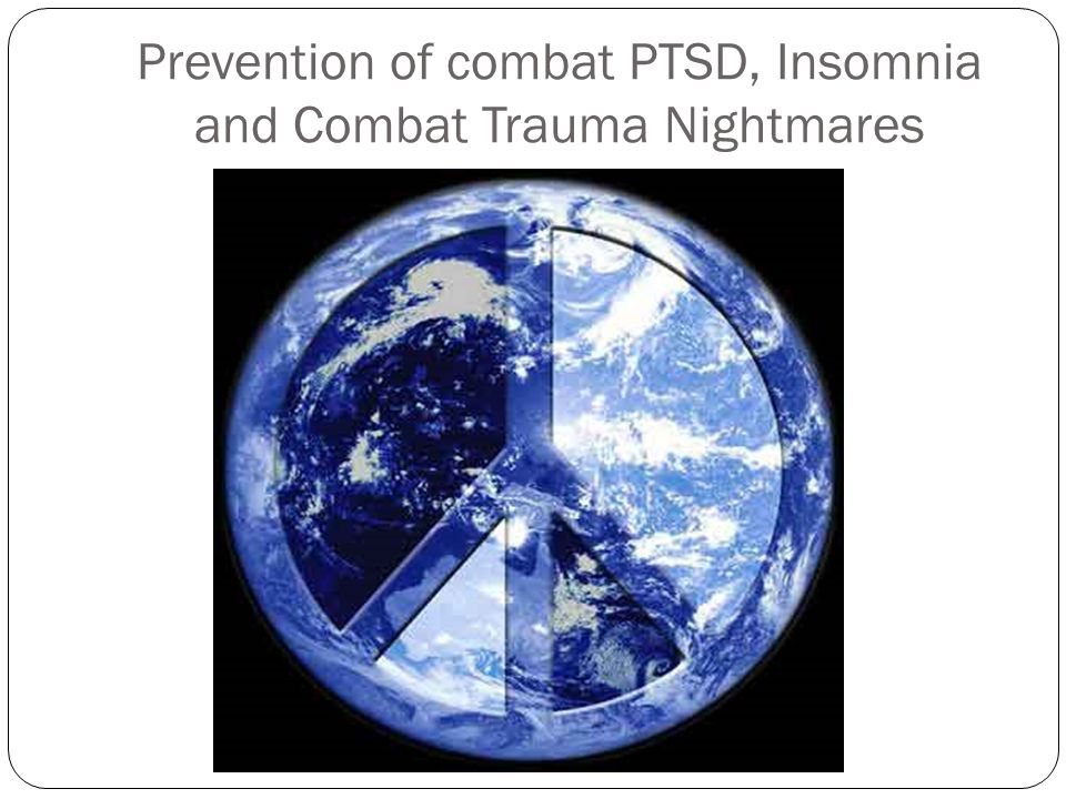 Prevention of combat PTSD, Insomnia and Combat Trauma Nightmares