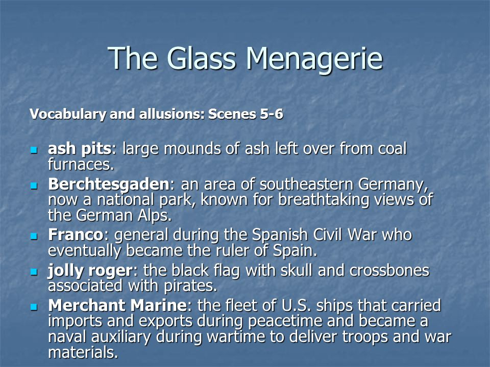 The Glass Menagerie Vocabulary and allusions: Scenes 5-6 ash pits: large mounds of ash left over from coal furnaces.