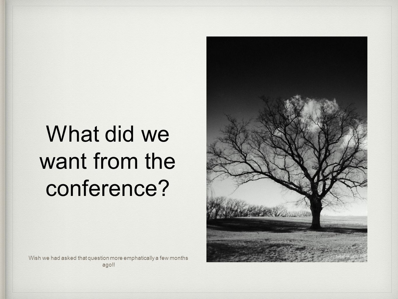 What did we want from the conference? Wish we had asked that question more emphatically a few months ago!!